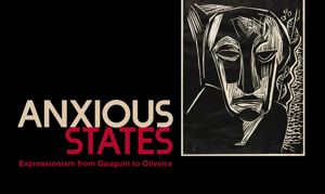 Go to exhibit page for Anxious States: Expressionism from Gauguin to Oliveira