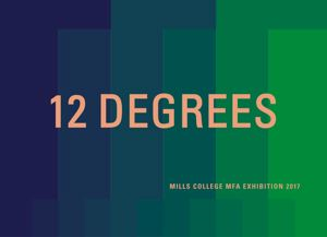 Go to exhibit page for 12 Degrees: MFA Thesis Exhibition
