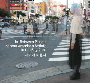 Go to exhibit page for In-Between Places: Korean American Artists in the Bay Area